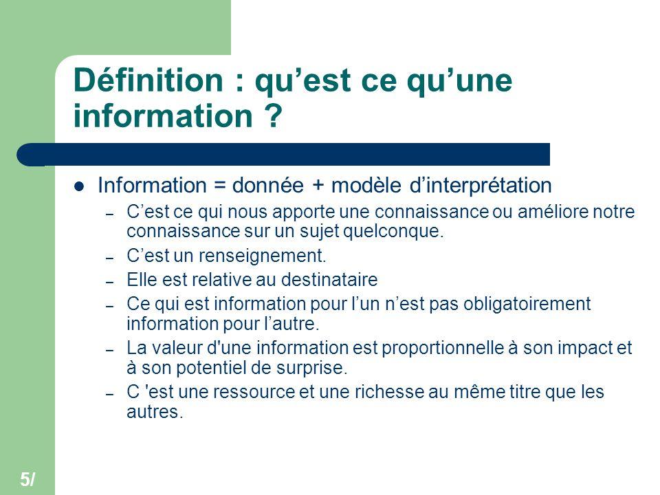 5/ Définition : qu'est ce qu'une information ? Information = donnée + modèle d'interprétation – C'est ce qui nous apporte une connaissance ou améliore