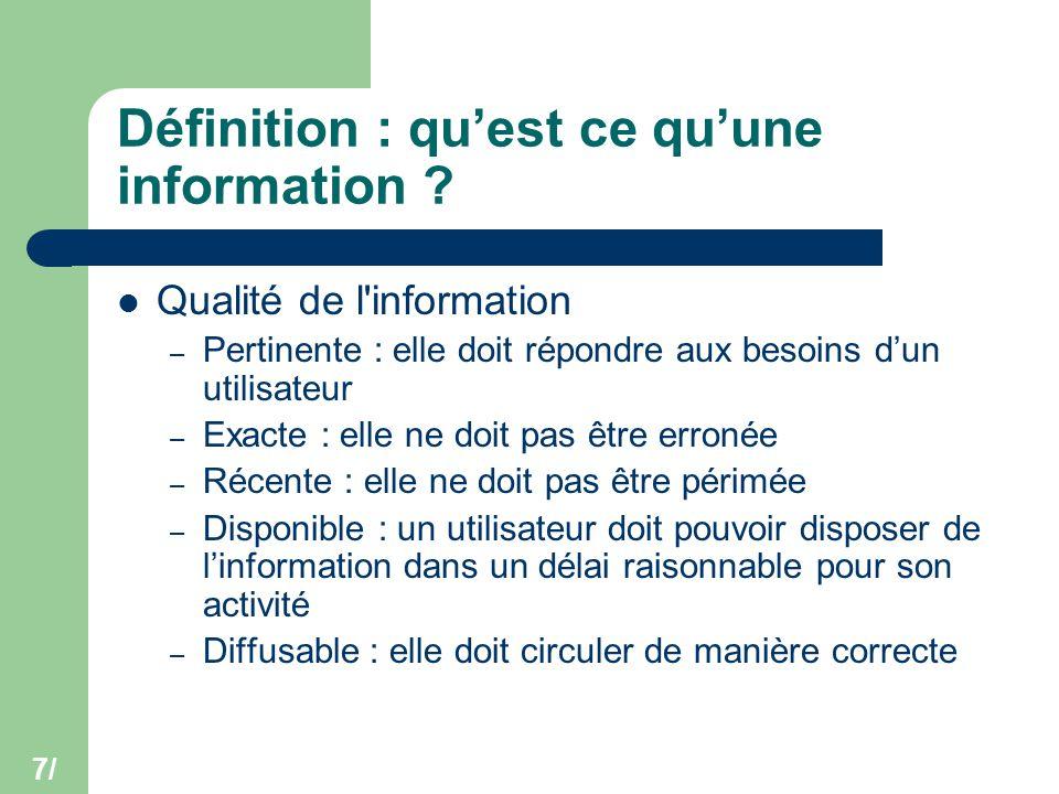 7/ Définition : qu'est ce qu'une information ? Qualité de l'information – Pertinente : elle doit répondre aux besoins d'un utilisateur – Exacte : elle