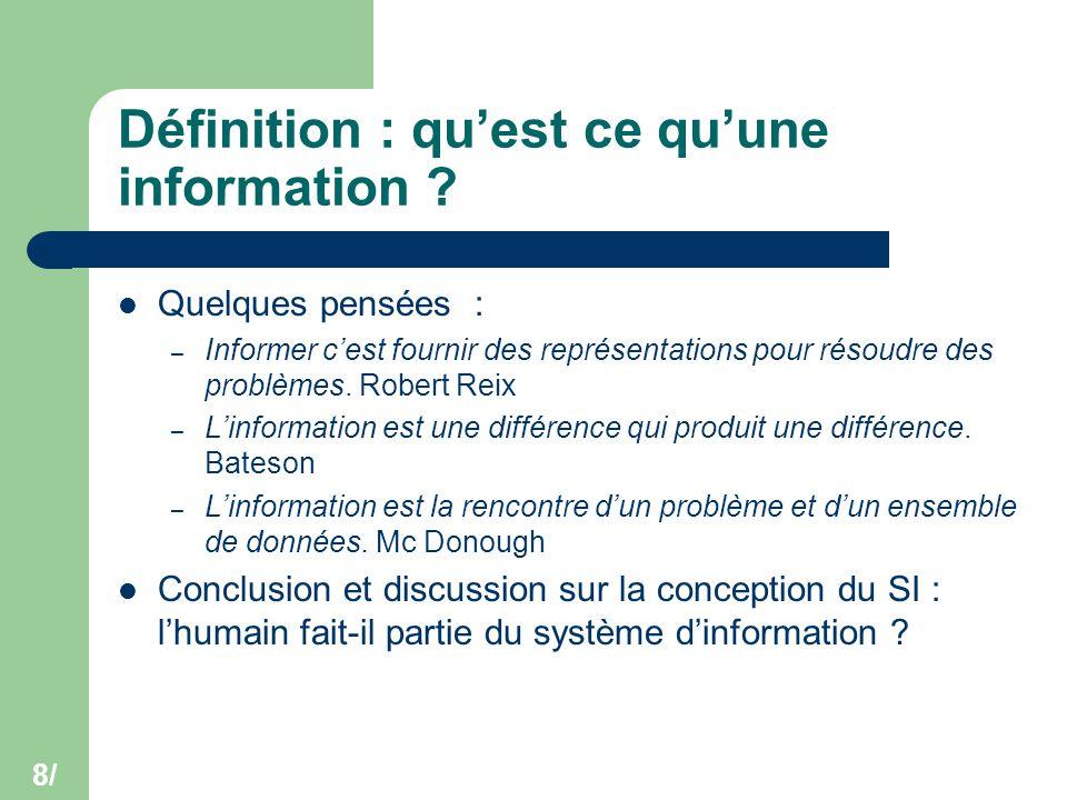 8/ Définition : qu'est ce qu'une information ? Quelques pensées : – Informer c'est fournir des représentations pour résoudre des problèmes. Robert Rei