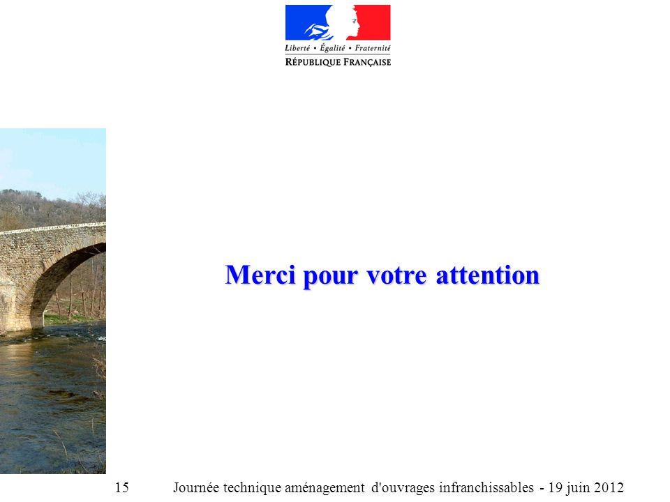 Journée technique aménagement d ouvrages infranchissables - 19 juin 2012 15 Merci pour votre attention