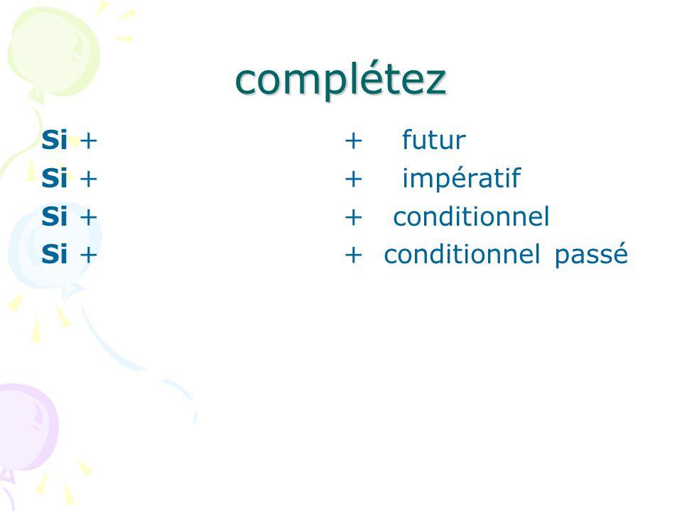 complétez Si + + futur Si + + impératif Si + + conditionnel Si + + conditionnel passé