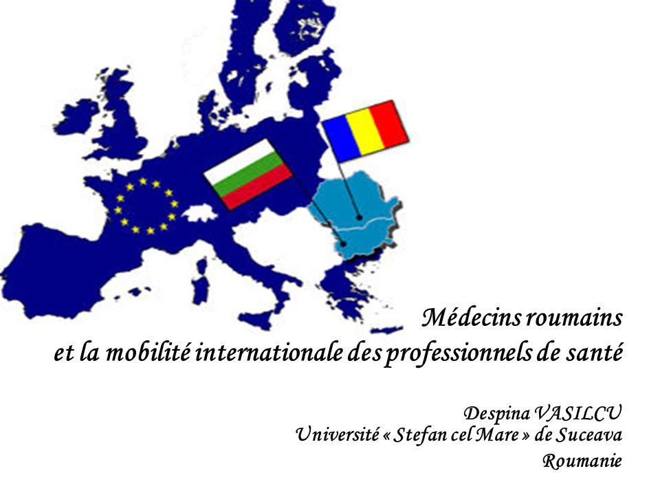 Médecins roumains et la mobilité internationale des professionnels de santé Despina VASILCU Université « Stefan cel Mare » de Suceava Roumanie