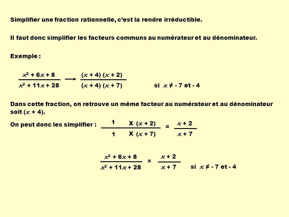Pour simplifier une fraction rationnelle : - on factorise les polynômes composant la fraction; - on détermine les restrictions; Remarque :On doit déterminer les restrictions immédiatement après la factorisation, car si on attend après la simplification, certains facteurs auront disparu et leur restriction aussi.