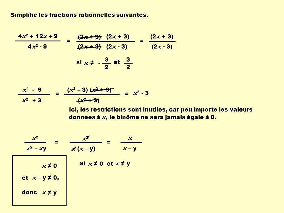 ( x 2 – 3) ( x 2 + 3) ( x 2 + 3) 4 x 2 + 12 x + 9 4 x 2 - 9 Simplifie les fractions rationnelles suivantes. (2 x + 3) (2 x - 3) = (2 x + 3) (2 x - 3)