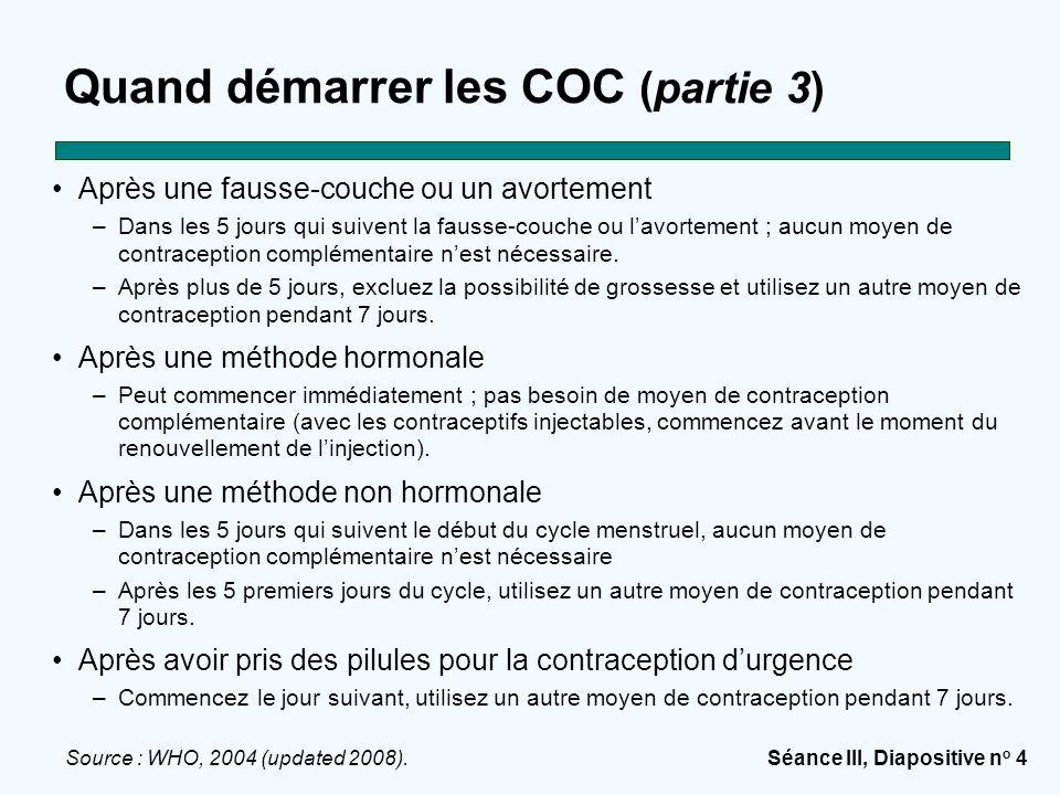 Séance III, Diapositive n o 5 Comment prendre les COC Une pilule par jour par voie orale Message le plus important : –Donnez la plaquette de pilules à la cliente pour qu'elle puisse la prendre dans la main et la regarder.
