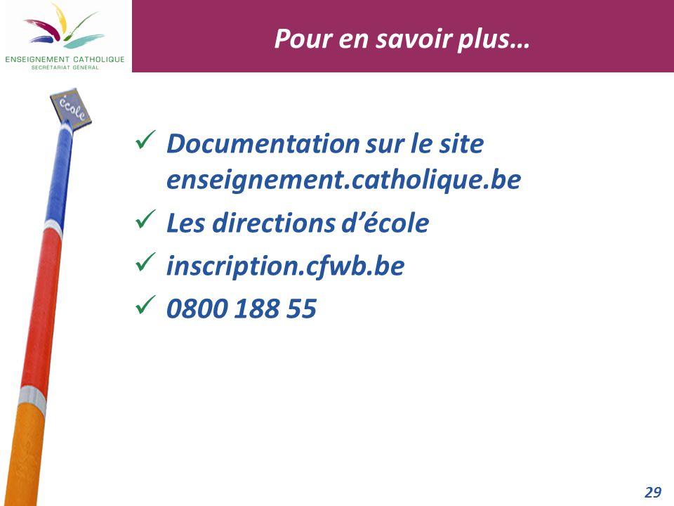 29 Documentation sur le site enseignement.catholique.be Les directions d'école inscription.cfwb.be 0800 188 55 Pour en savoir plus…