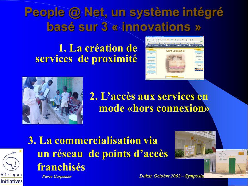 Dakar, Octobre 2003 – Symposium Volontariat et SI Pierre Carpentier People @ Net, un système intégré basé sur 3 « innovations » 1.