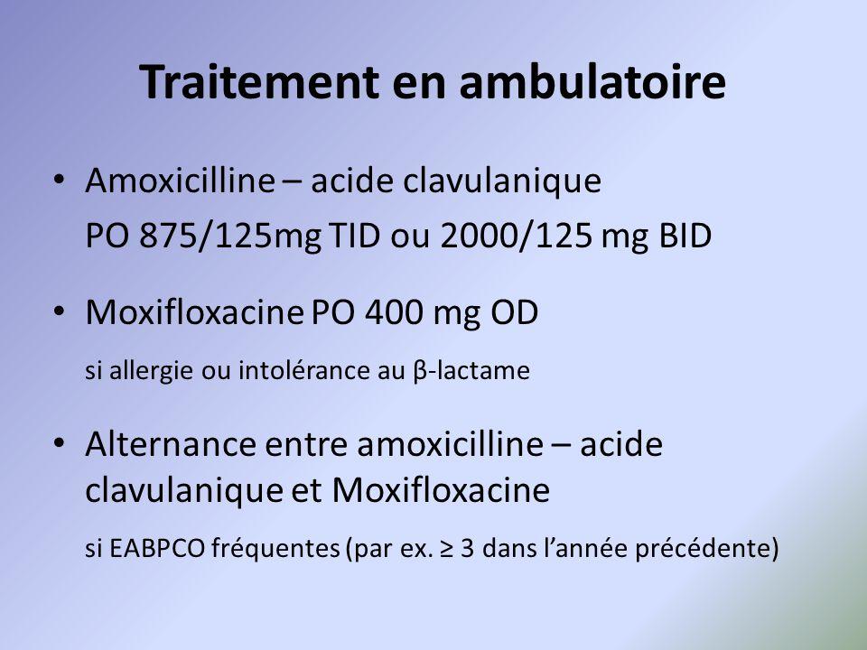 Traitement en ambulatoire Amoxicilline – acide clavulanique PO 875/125mg TID ou 2000/125 mg BID Moxifloxacine PO 400 mg OD si allergie ou intolérance
