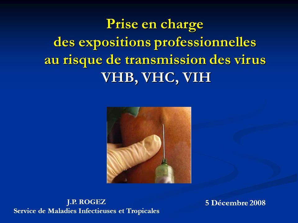 Prise en charge des expositions professionnelles au risque de transmission des virus VHB, VHC, VIH J.P. ROGEZ Service de Maladies Infectieuses et Trop