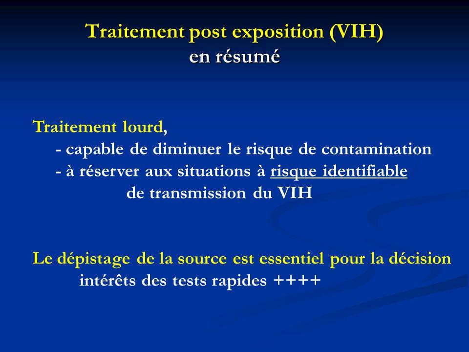Traitement post exposition (VIH) en résumé Traitement lourd, - capable de diminuer le risque de contamination - à réserver aux situations à risque ide