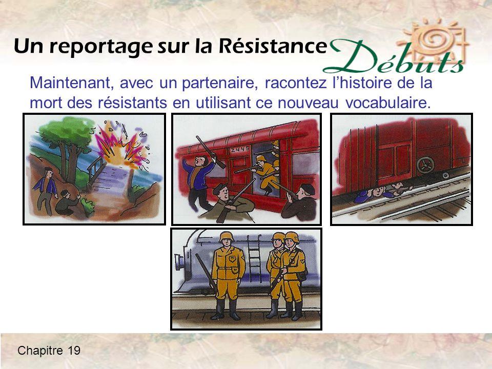 Un reportage sur la Résistance Maintenant, avec un partenaire, racontez l'histoire de la mort des résistants en utilisant ce nouveau vocabulaire.