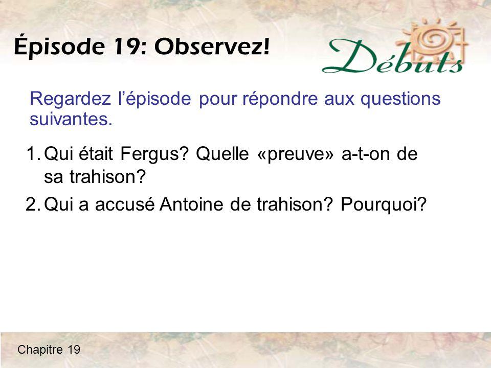 Épisode 19: Observez.Regardez l'épisode pour répondre aux questions suivantes.