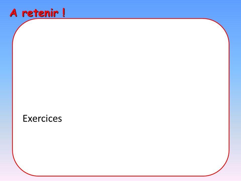 A retenir ! Exercices