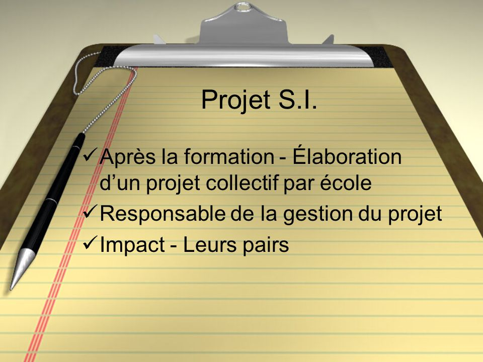 Projet S.I. Après la formation - Élaboration d'un projet collectif par école Responsable de la gestion du projet Impact - Leurs pairs