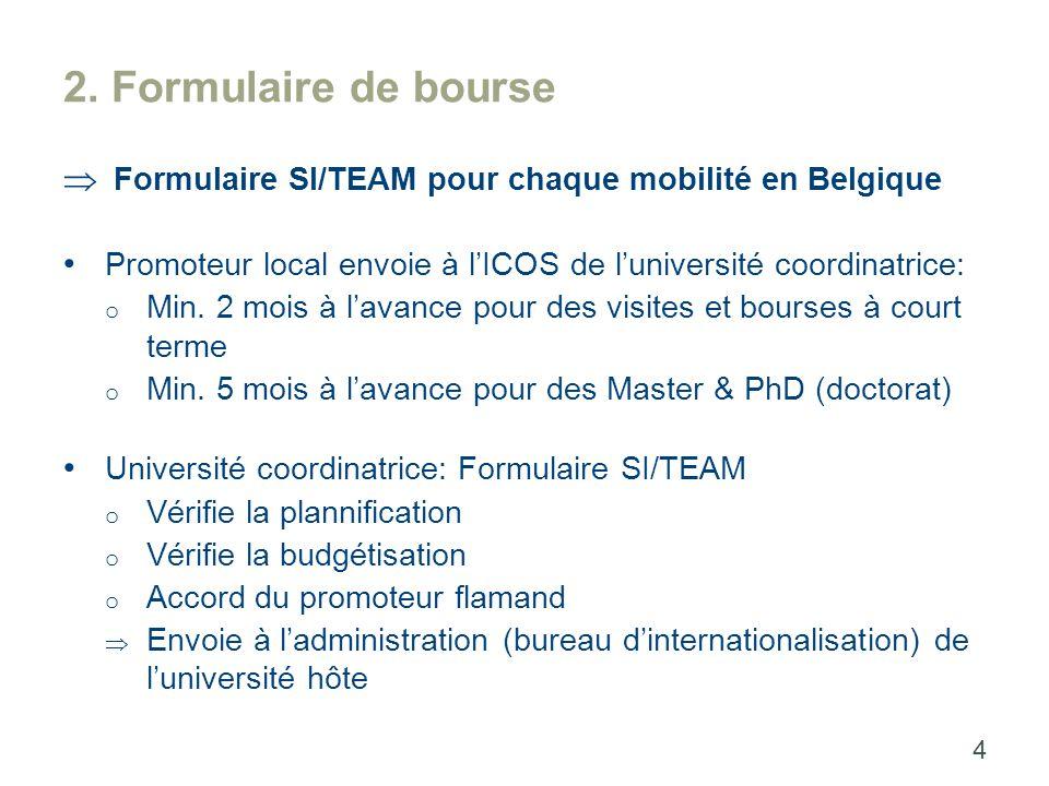 2. Formulaire de bourse  Formulaire SI/TEAM pour chaque mobilité en Belgique Promoteur local envoie à l'ICOS de l'université coordinatrice: o Min. 2