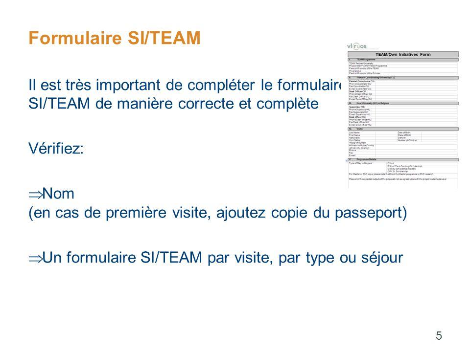 Formulaire SI/TEAM Il est très important de compléter le formulairetant to SI/TEAM de manière correcte et complète Vérifiez:  Nom (en cas de première visite, ajoutez copie du passeport)  Un formulaire SI/TEAM par visite, par type ou séjour 5