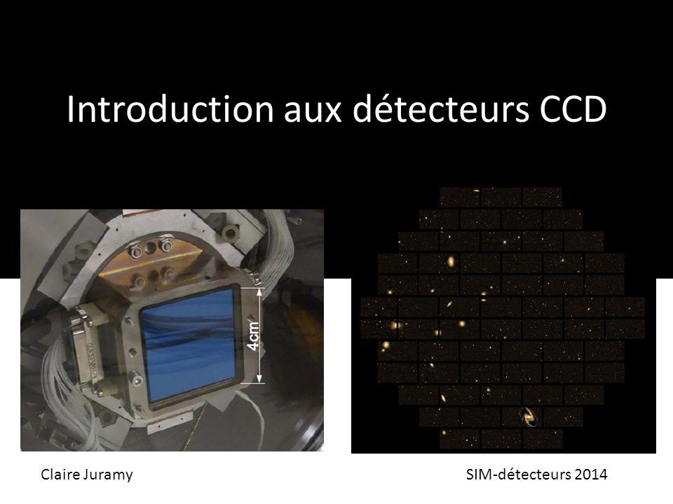 Introduction aux détecteurs CCD Claire JuramySIM-détecteurs 2014