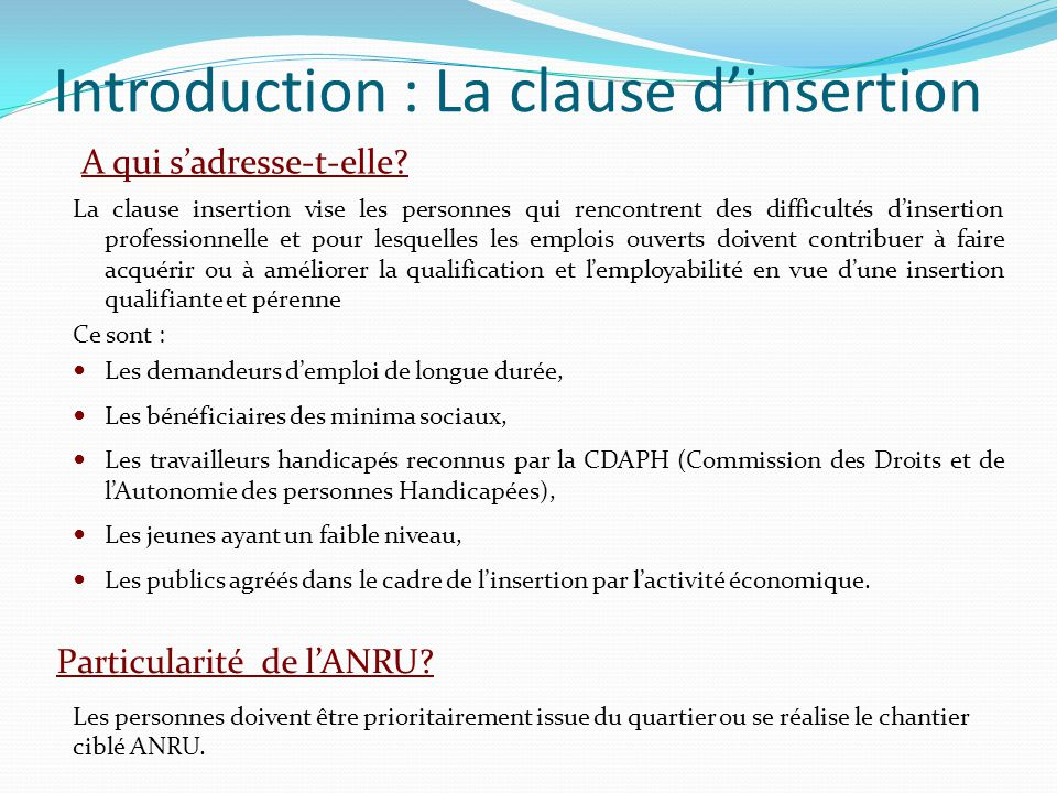 Introduction : La clause d'insertion La clause insertion vise les personnes qui rencontrent des difficultés d'insertion professionnelle et pour lesque