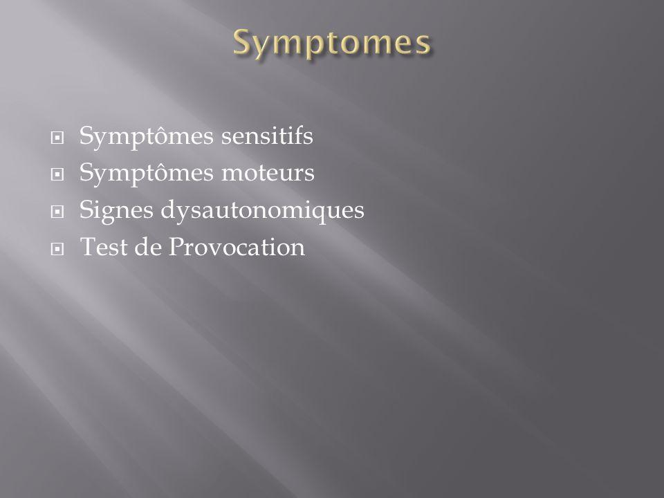  Symptômes sensitifs  Symptômes moteurs  Signes dysautonomiques  Test de Provocation