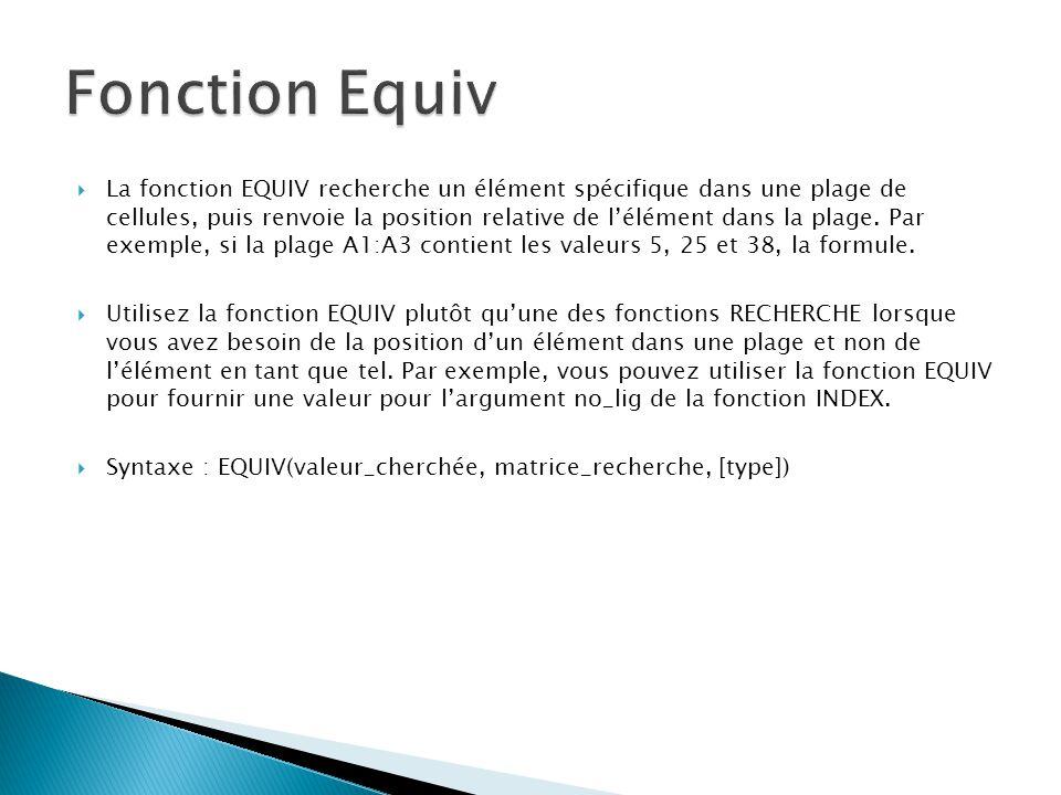  La fonction EQUIV recherche un élément spécifique dans une plage de cellules, puis renvoie la position relative de l'élément dans la plage.