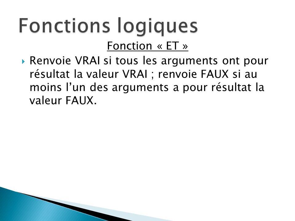 Fonction « ET »  Renvoie VRAI si tous les arguments ont pour résultat la valeur VRAI ; renvoie FAUX si au moins l'un des arguments a pour résultat la valeur FAUX.