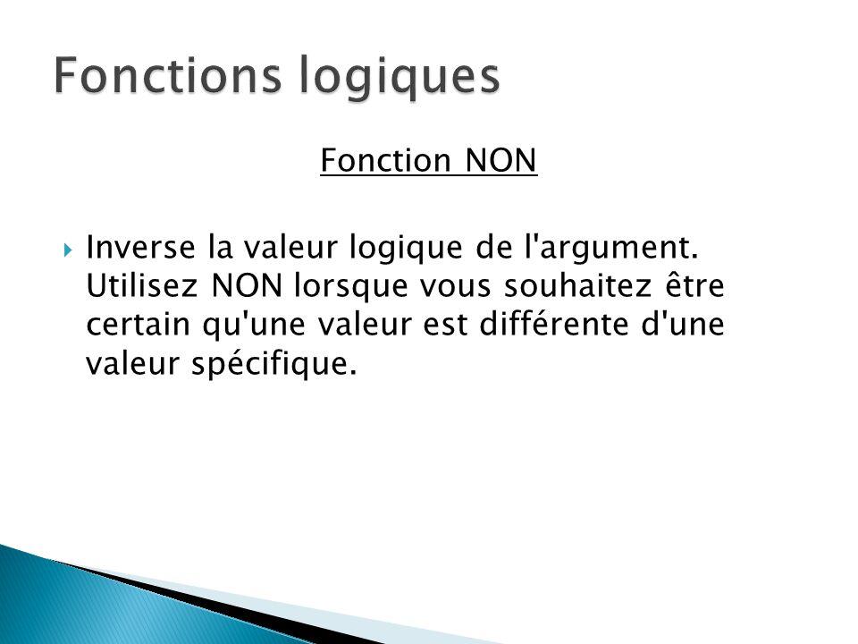 FormuleDescription (résultat) =NON(FAUX) Inverse la valeur logique de l argument FAUX (VRAI) =NON(1+1=2) Inverse une équation dont le résultat est VRAI (FAUX)