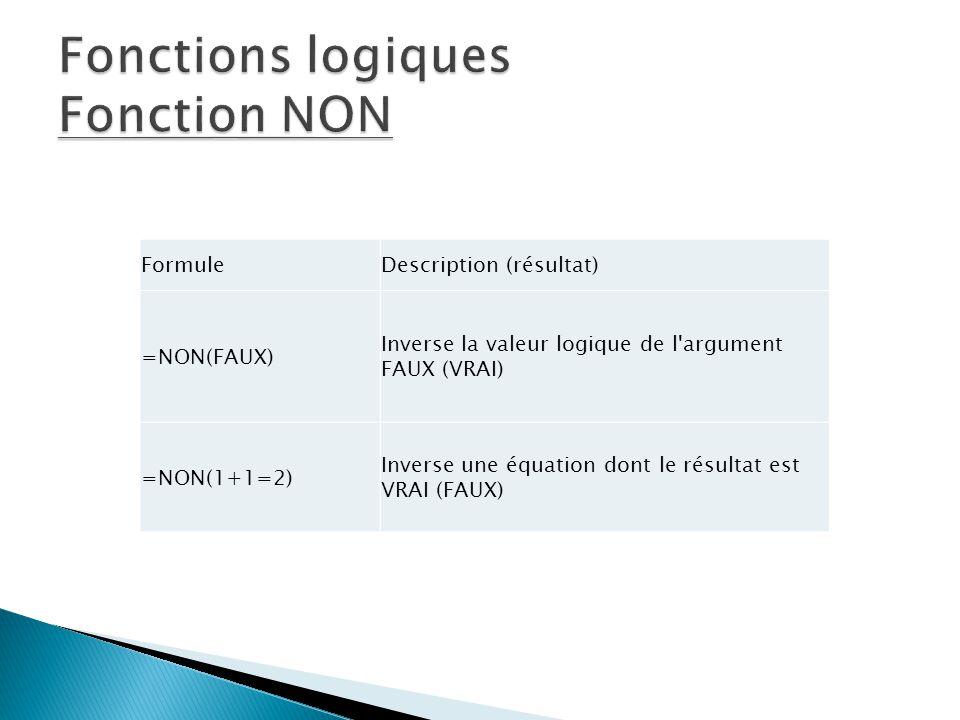 Fonction OU  Renvoie la valeur VRAI si un argument est VRAI et FAUX si tous les arguments sont FAUX.