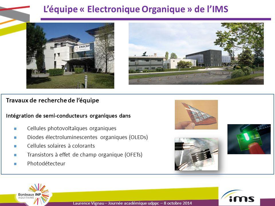 Laurence Vignau – Journée académique udppc – 8 octobre 2014 Les semi-conducteurs organiques Centrale de technologie des composants organiques au labo IMS