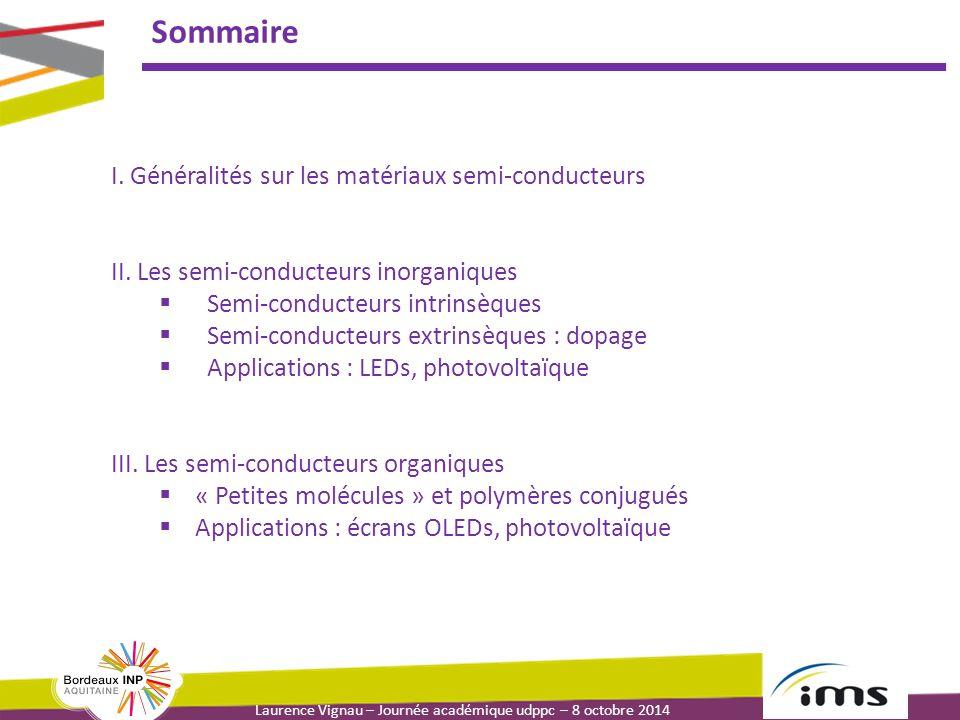 Laurence Vignau – Journée académique udppc – 8 octobre 2014 Sommaire I. Généralités sur les matériaux semi-conducteurs II. Les semi-conducteurs inorga