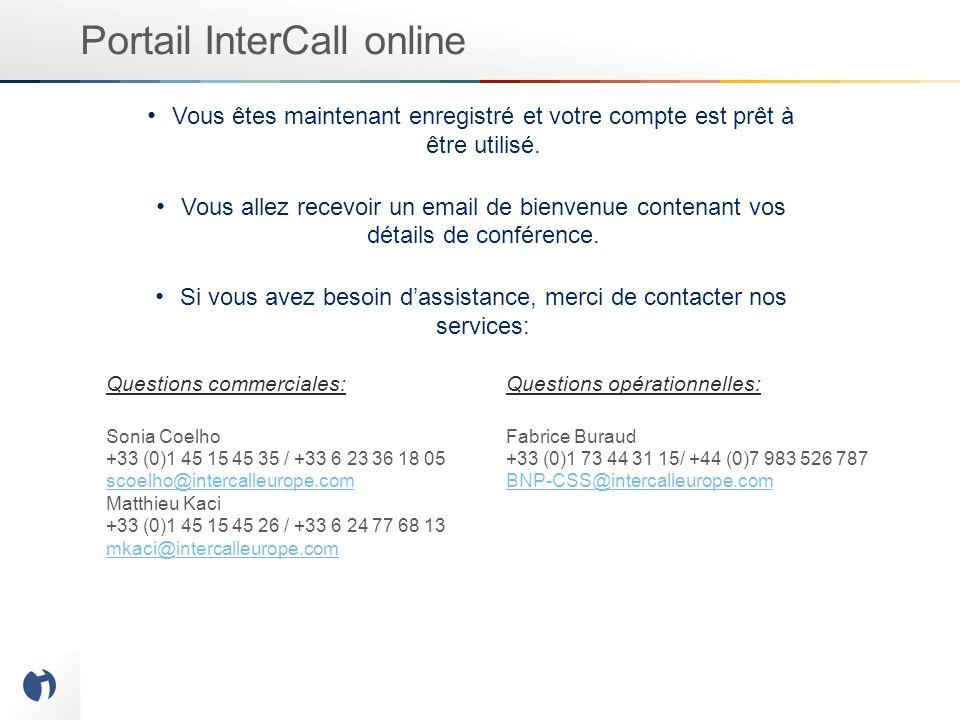 Portail InterCall online Vous êtes maintenant enregistré et votre compte est prêt à être utilisé.