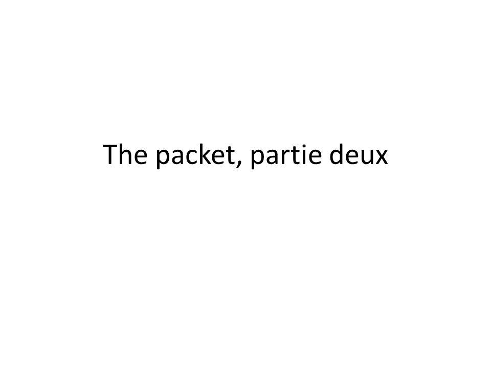 The packet, partie deux
