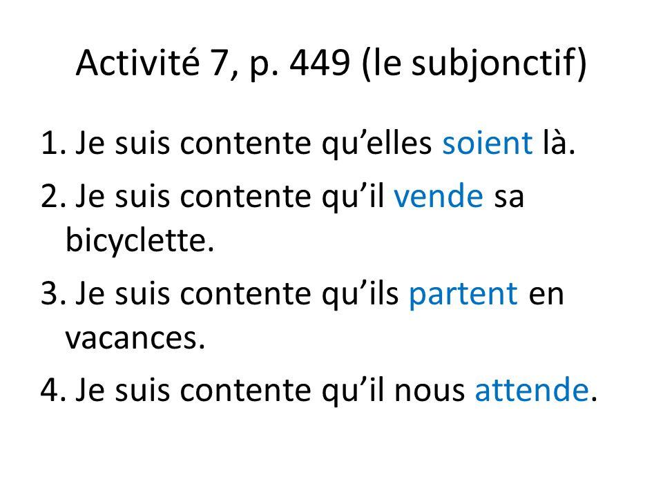 Activité 7, p. 449 (le subjonctif) 1. Je suis contente qu'elles soient là.