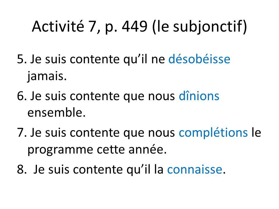 Activité 7, p. 449 (le subjonctif) 5. Je suis contente qu'il ne désobéisse jamais.