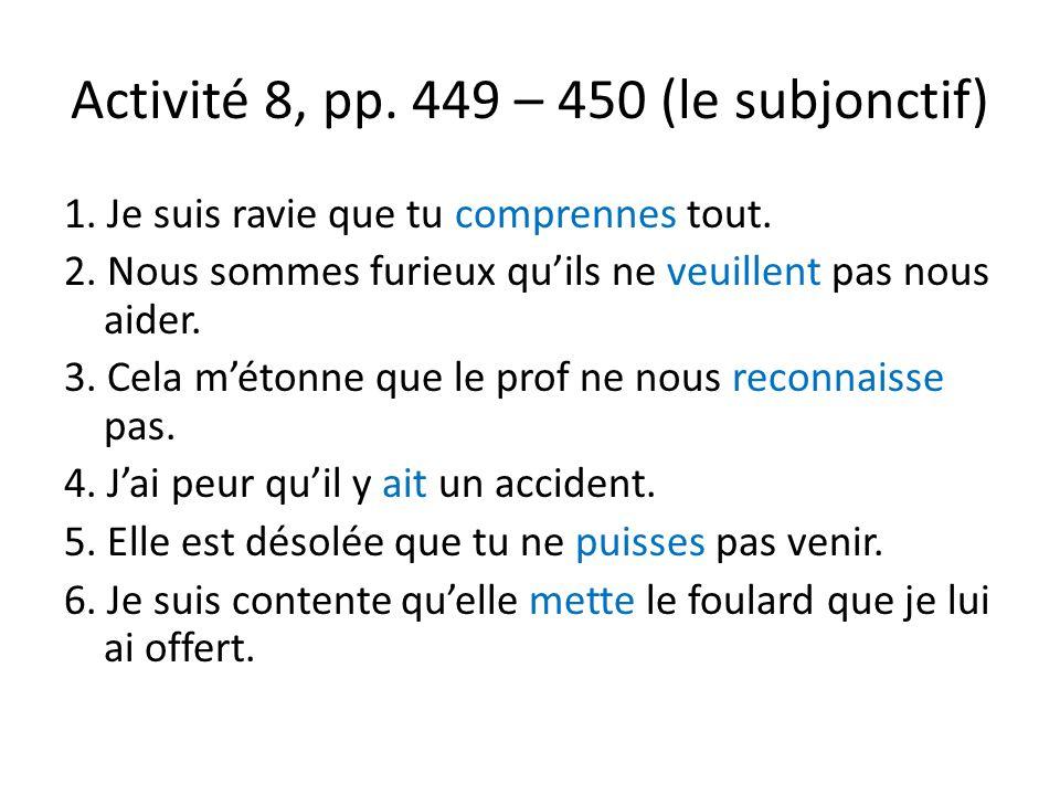 Activité 8, pp. 449 – 450 (le subjonctif) 1. Je suis ravie que tu comprennes tout.