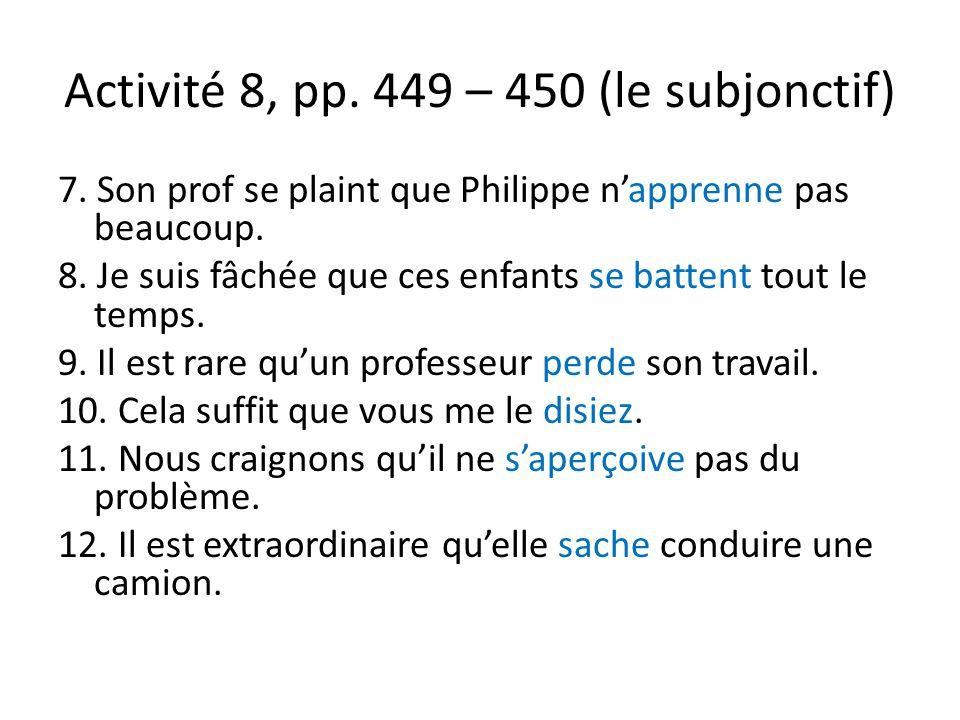 Activité 9, pp.450 – 451 (le subjonctif) 1. Je suis fâchée qu'on augmente les prix à la cantine.