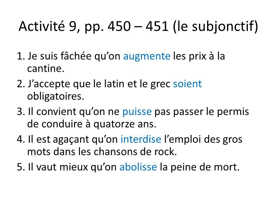 Activité 9, pp. 450 – 451 (le subjonctif) 1. Je suis fâchée qu'on augmente les prix à la cantine.