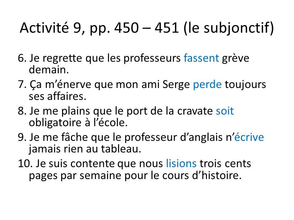 Activité 9, pp. 450 – 451 (le subjonctif) 6. Je regrette que les professeurs fassent grève demain.