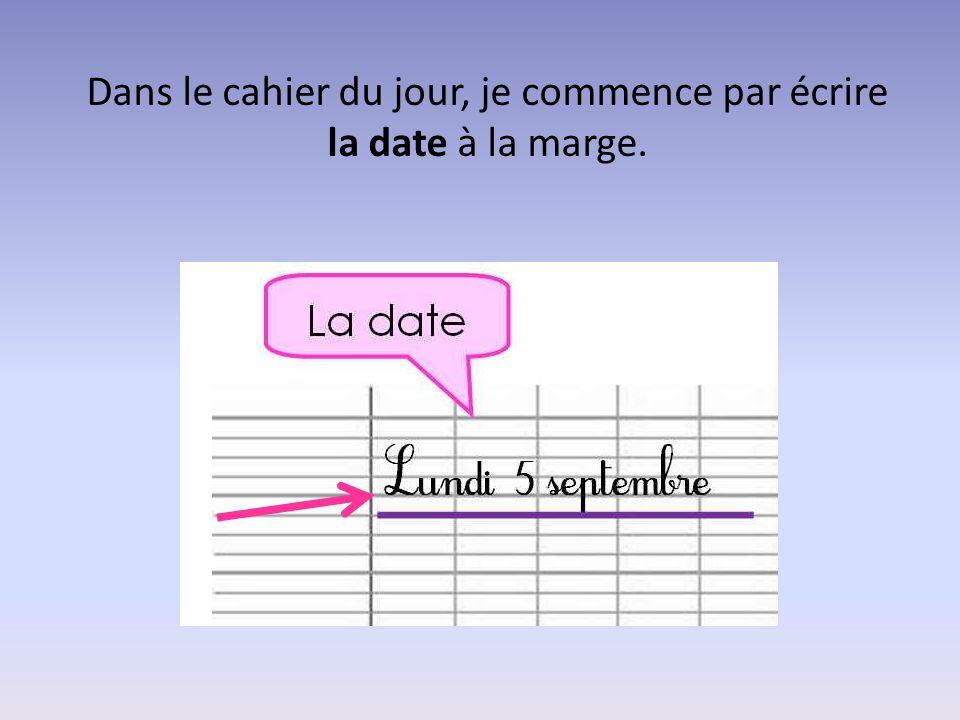 Dans le cahier du jour, je commence par écrire la date à la marge.