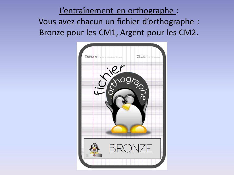 L'entraînement en orthographe : Vous avez chacun un fichier d'orthographe : Bronze pour les CM1, Argent pour les CM2.
