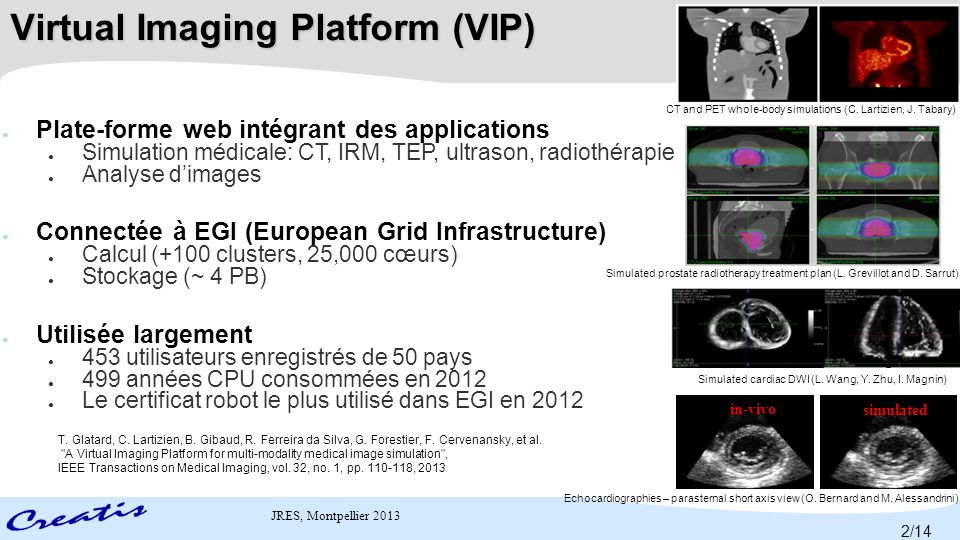 JRES, Montpellier 2013 Virtual Imaging Platform (VIP) ● Plate-forme web intégrant des applications ● Simulation médicale: CT, IRM, TEP, ultrason, radi