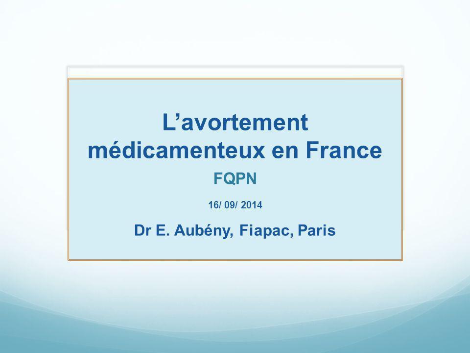 L'avortement médicamenteux en France Dr E. Aubény, Fiapac, Paris FQPN 16/ 09/ 2014