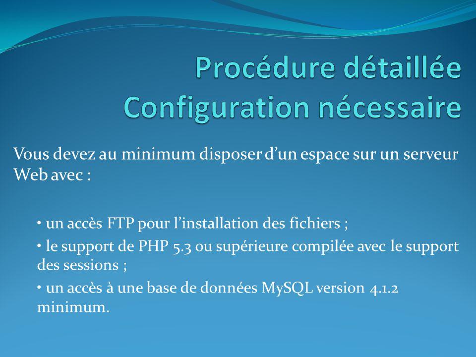 Vous devez au minimum disposer d'un espace sur un serveur Web avec : un accès FTP pour l'installation des fichiers ; le support de PHP 5.3 ou supérieu