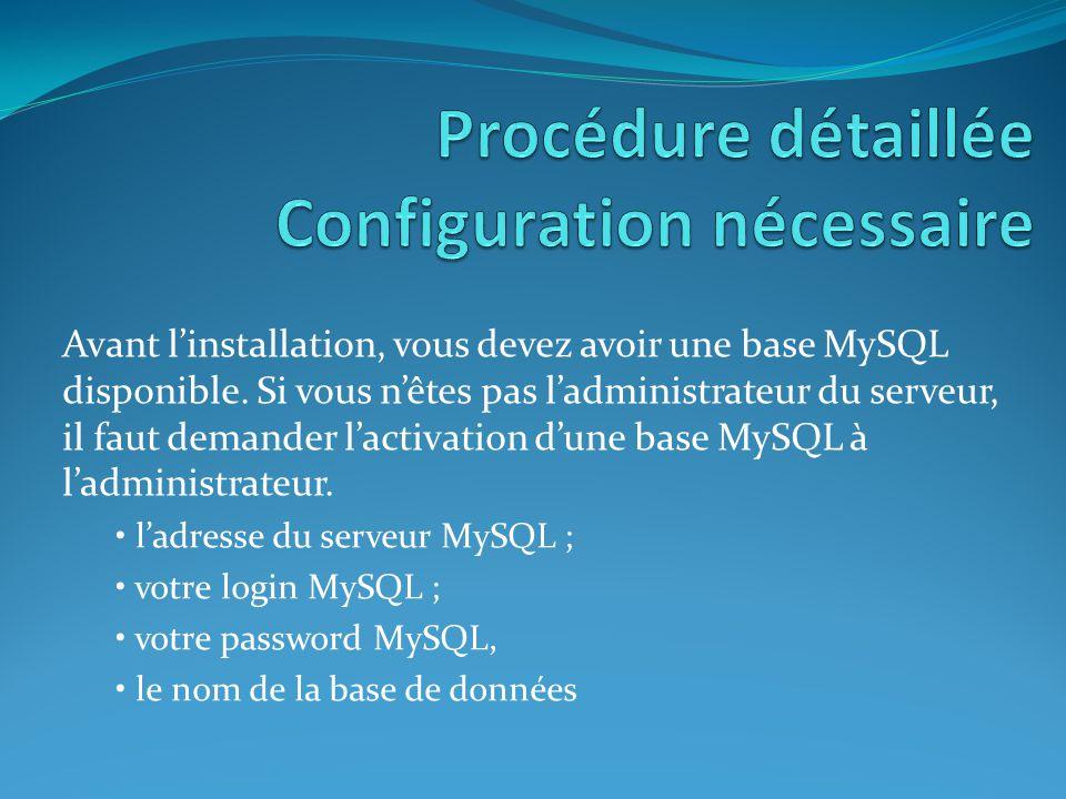 Avant l'installation, vous devez avoir une base MySQL disponible. Si vous n'êtes pas l'administrateur du serveur, il faut demander l'activation d'une