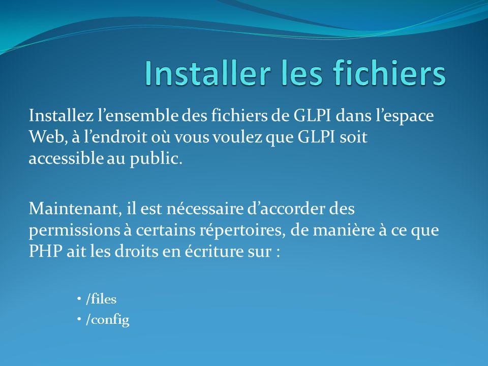 Installez l'ensemble des fichiers de GLPI dans l'espace Web, à l'endroit où vous voulez que GLPI soit accessible au public. Maintenant, il est nécessa