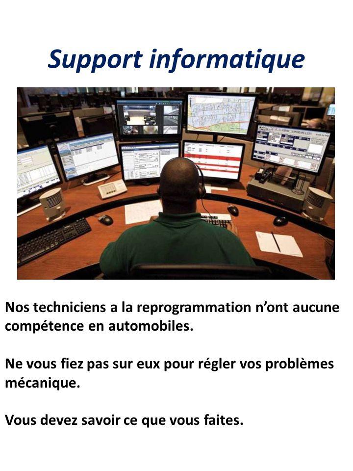 Support informatique Nos techniciens a la reprogrammation n'ont aucune compétence en automobiles. Ne vous fiez pas sur eux pour régler vos problèmes m