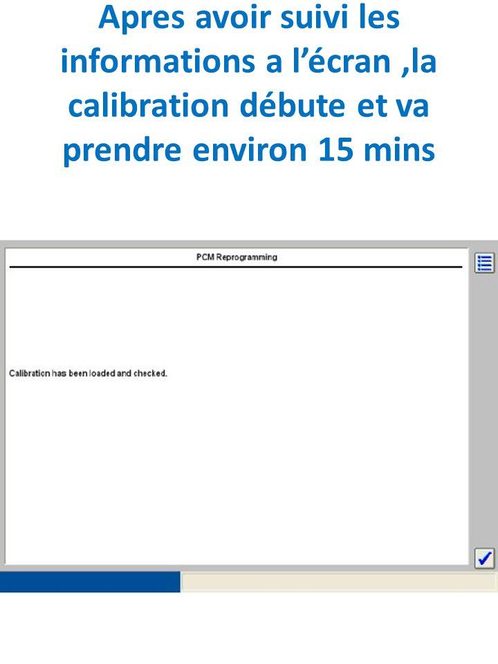 Apres avoir suivi les informations a l'écran,la calibration débute et va prendre environ 15 mins