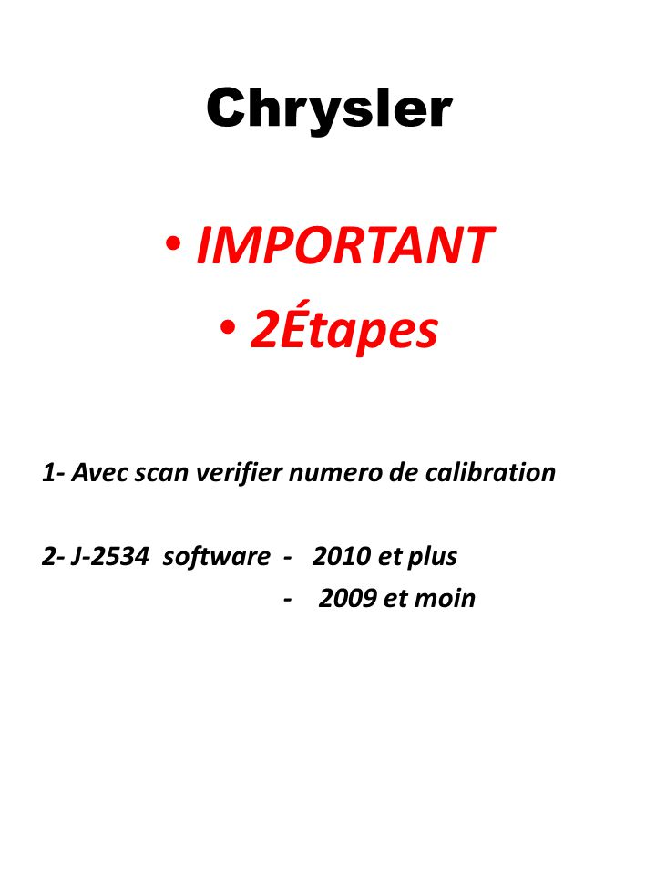 Chrysler IMPORTANT 2Étapes 1- Avec scan verifier numero de calibration 2- J-2534 software - 2010 et plus - 2009 et moin