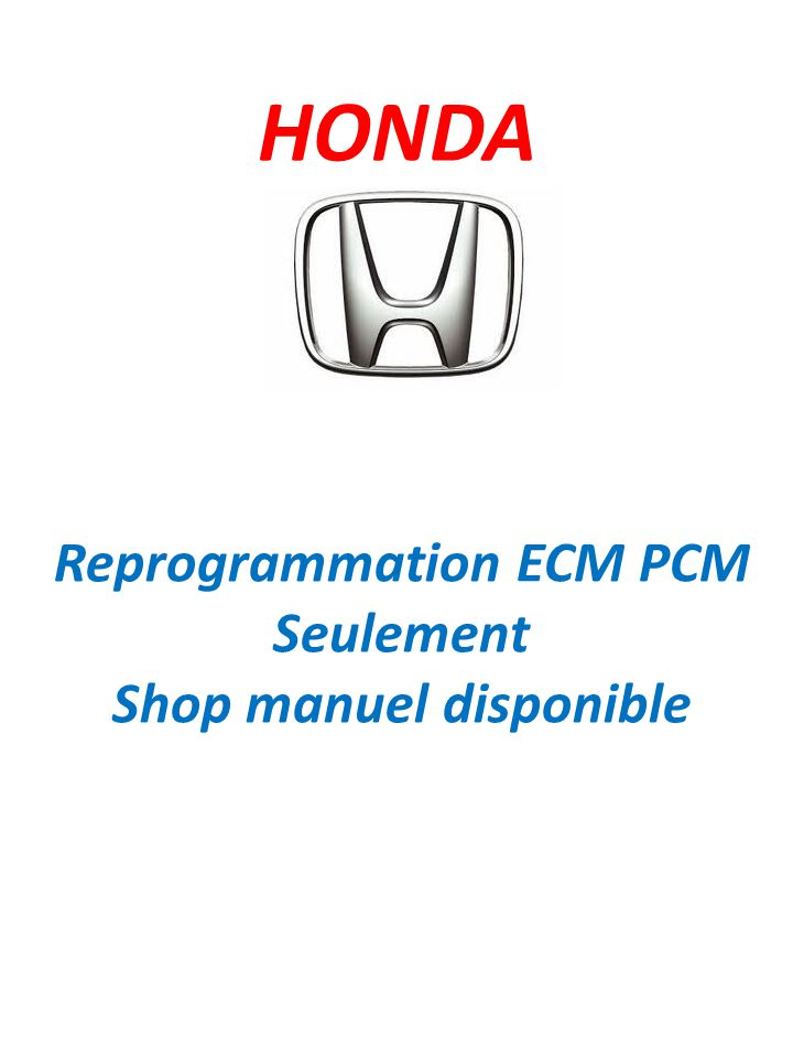HONDA Reprogrammation ECM PCM Seulement Shop manuel disponible