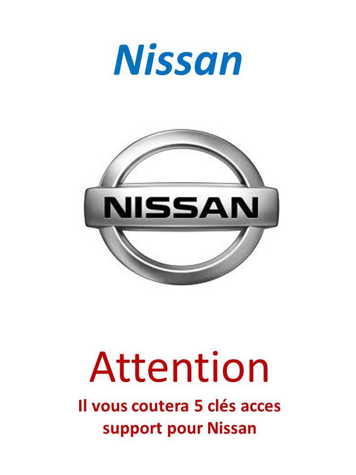 Nissan Attention Il vous coutera 5 clés acces support pour Nissan