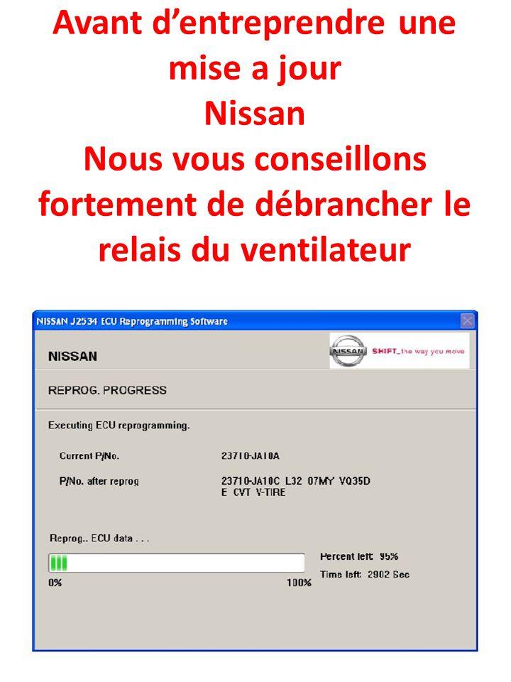Avant d'entreprendre une mise a jour Nissan Nous vous conseillons fortement de débrancher le relais du ventilateur